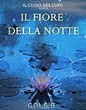 Scarica Libro Il Fiore della Notte Saga Il Cuore del Lupo 2 volume (PDF,EPUB,MOBI) Online Italiano Gratis