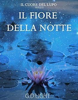 Il Fiore della Notte: Saga Il Cuore del Lupo (2 volume) di [G.D. Light]
