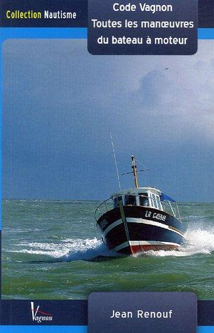 Toutes les manoeuvres du bateau à moteur : De quai, de mouillage et de gros temps Code Vagnon