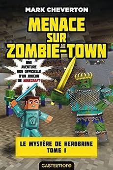Menace sur Zombie-town: Minecraft - Le Mystère de Herobrine, T1 par [Cheverton, Mark]