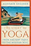 The Story of Yoga: From Ancient India to the Modern West - Alistair Shearer