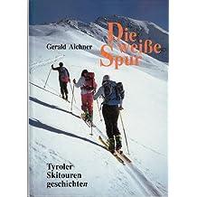 Die weisse Spur. Das Tyroler Skitourenbuch. Geschichte des Tourenskilaufs in Tirol