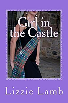 Girl in the Castle: fall in love with a Highlander by [Lamb, Lizzie]