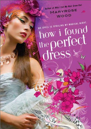How I Found the Perfect Dress by Maryrose Wood (2008-05-06)