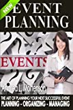 Event Planning - The Art of Planning Your Next Successful Event: Planning - Organizing - Managing: Volume 1 (Event Planner and Organizer - How To Guide Books)
