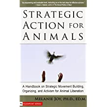 Strategic Action for Animals: A Handbook on Strategic Movement Building, Organizing, and Activism for Animal Liberation: A Handbook on Strategic ... Activism for Animal Liberation (Flashpoint)
