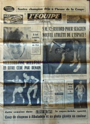 EQUIPE (L') [No 6261] du 16/05/1966 - NANTES CHAMPION DEJA A L'HEURE DE LA COUPE - RECORD POUR SEAGREN NOUVEL ATHLETE - VILLEURBANNE RECUPERE LE TITRE CEDE PAR DENAIN - MICHEL JAZY ANNONCE LA COULEUR - ATHLETISME - MARCHE - XV - XIII - HAND - TENNIS
