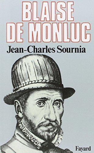 Blaise de Monluc. : Soldat et crivain (1500-1577)