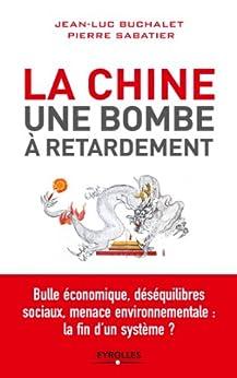 La Chine, une bombe à retardement par [Buchalet, Jean-Luc, Sabatier, Pierre]