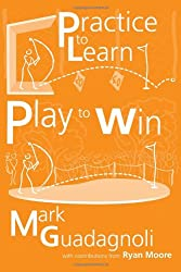 Practice to Learn, Play to Win (2nd edition): The Answer to Your Best Golf