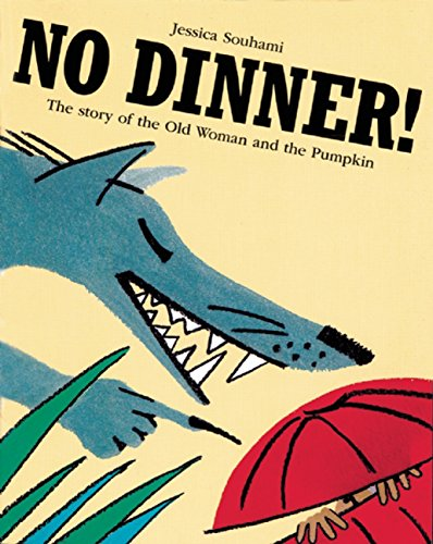 No Dinner!: The Story of the Old Woman and the Pumpkin por Jessica Souhami