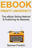 eBook Profit University: Two eBook Selling Method  & Publishing for Newbies