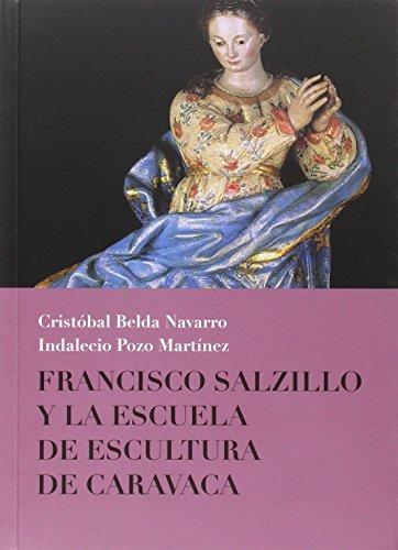 Francisco Salzillo y la Escuela de Escultura de Caravaca por INDALECIO; BELDA NAVARRO, CRISTOBAL POZO MARTÃNEZ