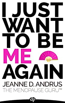 I Just Want to Be ME Again: A Guide to Thriving Through Menopause by [Andrus, Jeanne D.]
