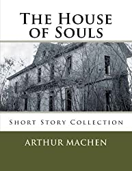 The House of Souls: Short Story Collection by Arthur Machen (2012-07-18)