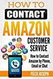 How to Contact Customer Service: Contact Amazon by Phone, Email or Chat in Minutes (Updated Version 2017)