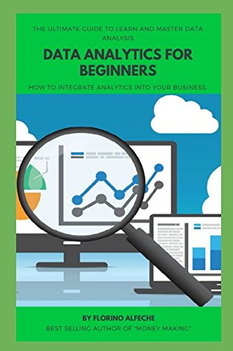 Data Analytics For Beginners:: The Ultimate Guide To Learn and Master Data Analysis: How to Integrate Analytics into Your Business.