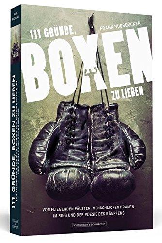 111 Gründe, Boxen zu lieben: Von fliegenden Fäusten, menschlichen Dramen im Ring und der Poesie des Kämpfens -