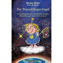 """Der Wunschfänger-Engel: Eine himmlische Geschichte über die """"Bestellungen beim Universum"""" (German Edition)"""