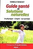 Guide santé et solutions naturelles : Le physique, l'esprit, la nutrition