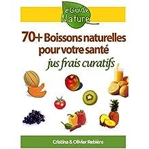 70 boissons naturelles pour votre santé: jus frais curatifs de fruits et légumes