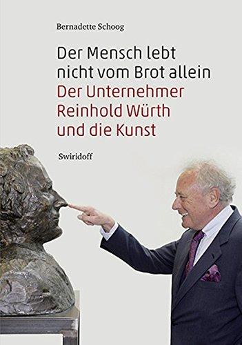 Der Mensch lebt nicht vom Brot allein: Der Unternehmer Reinhold Würth und die Kunst Brot Allein