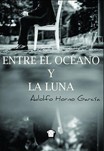 Descargar Libro ENTRE EL OCÉANO Y LA LUNA de ADOLFO HORNO GARCÍA