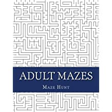 Adult Mazes: Large Print Easy to Hard Maze Puzzle Book For Adults (Adult Maze Puzzle Books)