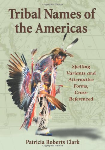 Buchseite und Rezensionen zu 'Tribal Names of the Americas: An Exhaustive Cross Reference to Spelling Variants and Alternative Forms' von Patricia Roberts Clark
