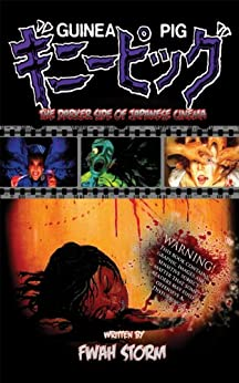 Guinea Pig: The Darker Side Of Japanese Cinema (English Edition) par [Storm, Fwah]