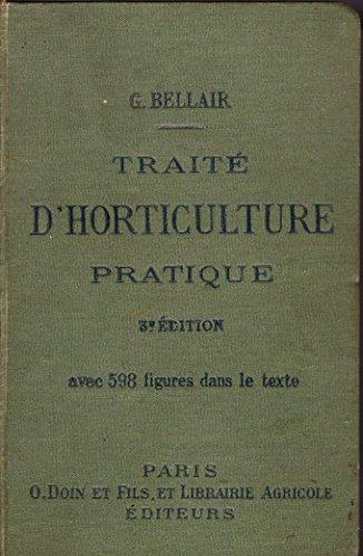 Traité d'horticulture pratique... par Georges Bellair,... 3e édition corrigée et augmentée par Georges-Adolphe Bellair