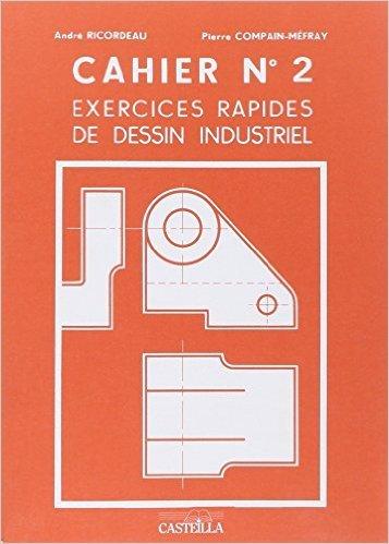 Exercices rapides de dessin industriel n›2 : mécanique cap, bep, bac pro de André Ricordeau,Pierre Compain-Mefray ( 1 novembre 1999 )