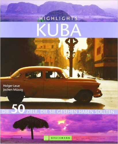 Highlights Kuba: Die 50 Ziele, die Sie gesehen haben sollten von Holger Leue ( 14. September 2011 )