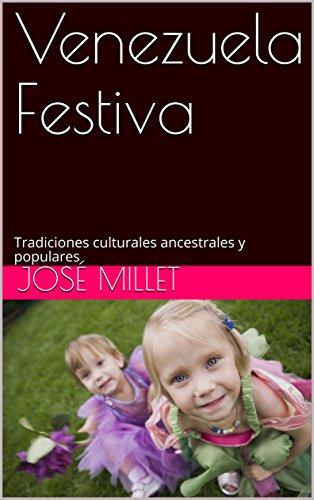 Venezuela Festiva: Tradiciones culturales ancestrales y populares (Fundación Casa del Caribe-Fiestas nº 1) por José Millet