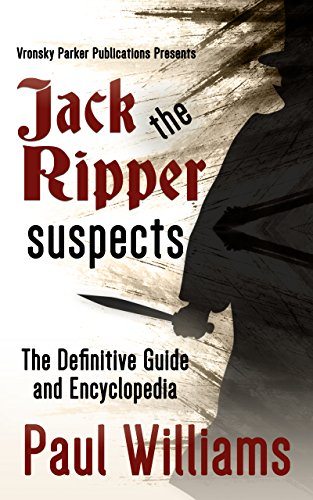 Jack The Ripper Suspects The Definitive Guide And Encyclopedia