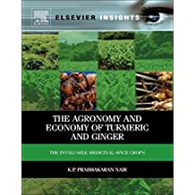 The Agronomy and Economy of Turmeric and Ginger: The Invaluable Medicinal Spice Crops (Elsevier Insights)