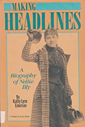 Making Headlines: A Biography of Nellie Bly (A People in focus book)