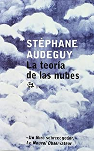 La teoría de las nubes par Stephane Audeguy