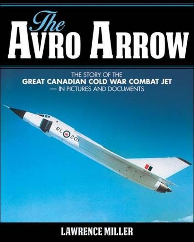 The Avro Arrow: The Story of the Great Canadian Cold War Combat Jet -- In Pictures and - Kanadische Das Model