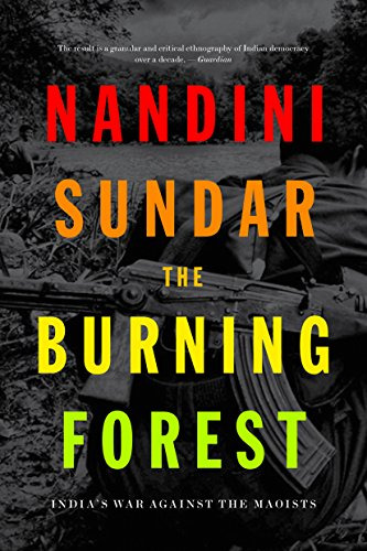 The Burning Forest: India's War Against the Maoists