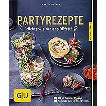 Partyrezepte: Nichts wie ran ans Büfett! (GU KüchenRatgeber) (German Edition)