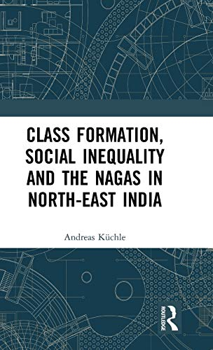 Class Formation, Social Inequality and the Nagas in North-East India