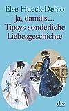 Produkt-Bild: Ja, damals ... Tipsys sonderliche Liebesgeschichte: Erzählungen: Eine Idylle aus dem alten Estland / Zwei heitere estländische Geschichten. Großdruck