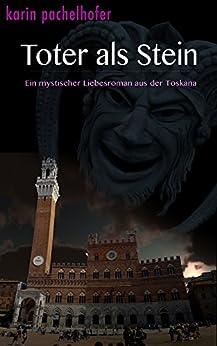Toter als Stein: Ein mystischer Liebesroman aus der Toskana