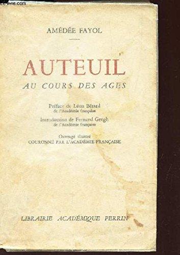 Auteuil au cours des âges (préface de Léon Bérard, ouvrage couronné par l'Académie française, 15ème édition) par FAYOL AMEDEE