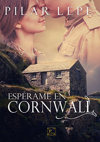 Espérame en Cornwall: Romance Histórico por Pilar Lepe