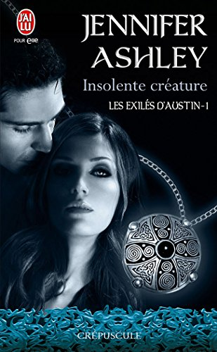 Les exilés d'Austin (Tome 1) - Insolente créature par Jennifer Ashley