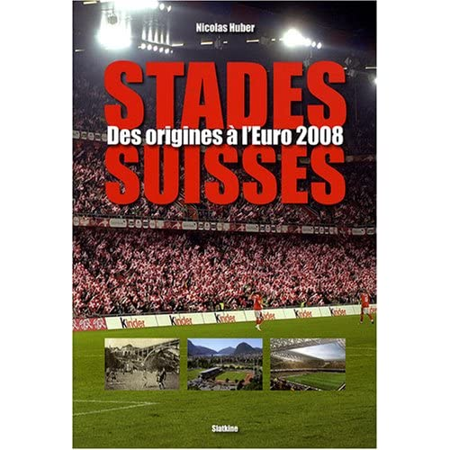 Stades Suisses. Des Origines à l'Euro 2008