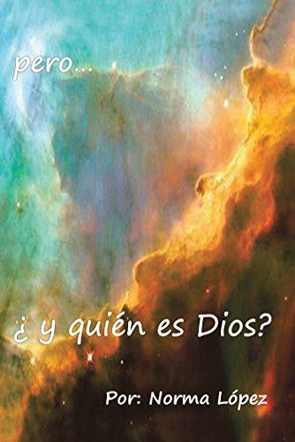 Pero...¿Y Quién Es Dios? por Norma López