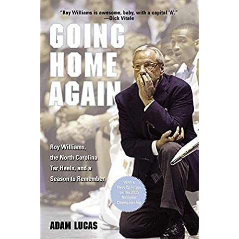 Going Home Again: Roy Williams, The North Carolina Tar Heels, And A Season To Remember 1St Edition by Lucas, Adam (2005)